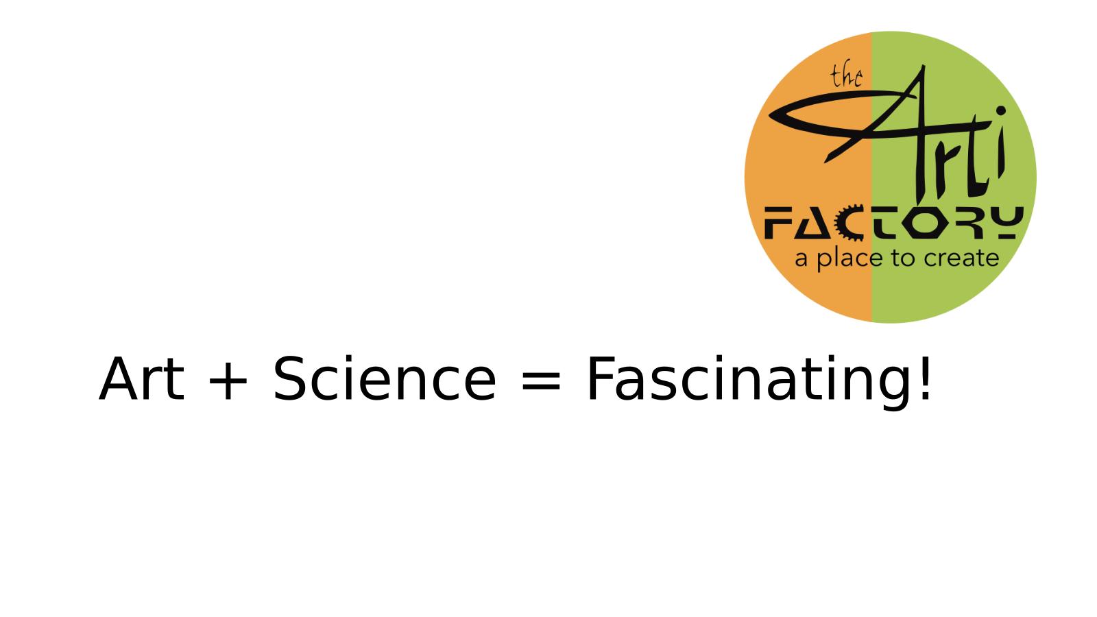 Art+ Science = Fascinating!